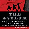 The Asylum: The Renegades Who Hijacked the World's Oil Market (       UNABRIDGED) by Leah McGrath Goodman Narrated by Robert Fass