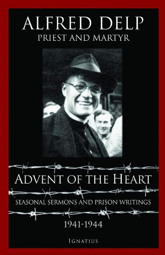 Advent Of The Heart, by Alfred Delp