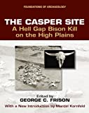 George C. Frison The Casper Site: A Hell Gap Bison Kill on the High Plains (Ewp Foundations of Archaeology)