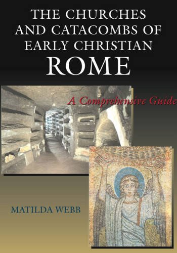 Churches and Catacombs of Early Christian Rome: A Comprehensive Guide