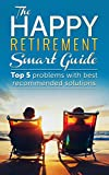 Happy Retirement Smart Guide: Top 5 Problems of Retirement With Best Recommended Solutions