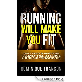 Running: Will Make You FIT! - The Ultimate Running Guide to Burn Fat FAST, Lose Weight and Build Up Strong Muscles (Running, Motivation, Weight Loss, Fitness, ... HIIT, Bodybuilding) (English Edition)