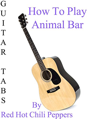 How To Play Animal Bar By Red Hot Chili Peppers - Guitar Tabs