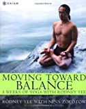 img - for Moving Toward Balance: 8 Weeks of Yoga with Rodney Yee by Yee, Rodney, Zolotow, Nina (2004) Paperback book / textbook / text book
