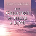 The Greatest of These is Love: Bible Passages Proclaiming God's Love for Us, and Our Love for God |  Various