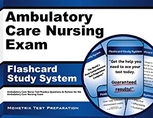 Ambulatory Care Nursing Exam Flashcard Study System: Ambulatory Care Nurse Test Practice Questions & Review for the Ambulatory Care Nursing Exam