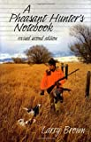A Pheasant Hunter's Notebook (0892726083) by Brown, Larry