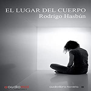 El lugar del cuerpo [The Place of the Body] Audiobook