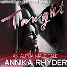 Taught: An Alpha Male Tale Audiobook by Annika Rhyder Narrated by Cheyanne Humble