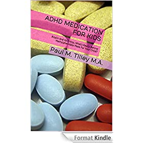 ADHD Medication For Kids: Ritalin And Its Critics, What's Really Behind Methylphenidate Meds For Your Child? (English Edition)