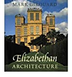img - for [(Elizabethan Architecture: Its Rise and Fall, 1540-1640 )] [Author: Mark Girouard] [Dec-2009] book / textbook / text book