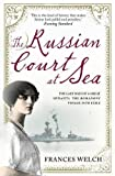 img - for The Russian Court at Sea: The Last Days of A Great Dynasty: The Romanov's Voyage into Exile by Frances Welch (2011) book / textbook / text book