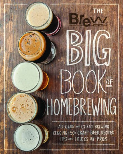 The Brew Your Own Big Book of Homebrewing: All-Grain and Extract Brewing * Kegging * 50+ Craft Beer Recipes * Tips and Tricks from the Pros