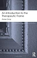 An Introduction to the Therapeutic Frame (Routledge Mental Health Classic Editions)