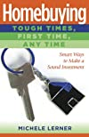 Homebuying : tough times, first time, any time : smart ways to make a sound investment