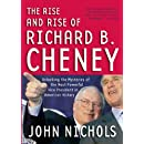 The Rise and Rise of Richard B. Cheney: Unlocking the Mysteries of the Most Powerful Vice President in American History (Dick Cheney)