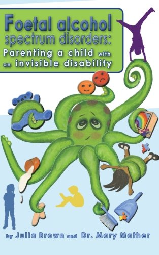 Foetal Alcohol Spectrum Disorder: Parenting a child with an invisible disability PDF