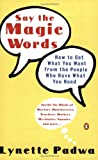 img - for Say the Magic Words: How to Get What You Want from the People Who Have What You Need book / textbook / text book
