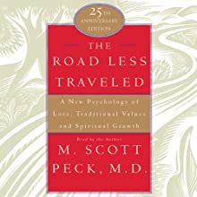 The Road Less Traveled: A New Psychology of Love, Values, and Spiritual Growth, 25th Anniversary Edition (       ABRIDGED) by M. Scott Peck Narrated by M. Scott Peck