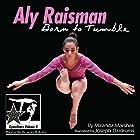 Aly Raisman: Born to Tumble: GymnStars, Volume 9 Hörbuch von Miranda Marshak Gesprochen von: Joseph Dzidrums