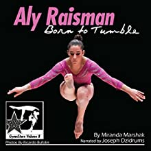 Aly Raisman: Born to Tumble: GymnStars, Volume 9 Audiobook by Miranda Marshak Narrated by Joseph Dzidrums