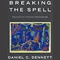 Breaking the Spell: Religion as a Natural Phenomenon Audiobook by Daniel C. Dennett Narrated by Dennis Holland