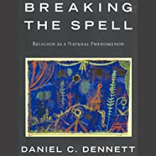 Breaking the Spell: Religion as a Natural Phenomenon (       UNABRIDGED) by Daniel C. Dennett Narrated by Dennis Holland
