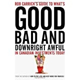 Rob Carrick's Guide to What's Good, Bad and Downright Awful in Canadian Investments Todayby Rob Carrick