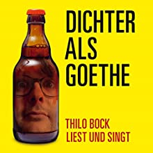 Dichter als Goethe (       ungekürzt) von Thilo Bock Gesprochen von: Thilo Bock