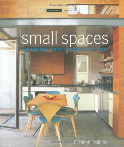 Small Spaces: Maximizing Limited Spaces for Living (The Small Book of Home Ideas series)