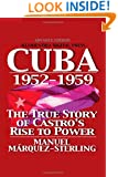 Cuba 1952-1959: The True Story of Castro's Rise to Power
