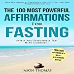 The 100 Most Powerful Affirmations for Fasting: Safely and Effectively Fast with Comfort | Jason Thomas