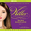 Killer: Pretty Little Liars #6 Audiobook by Sara Shepard Narrated by Cassandra Morris