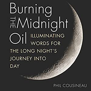 Burning the Midnight Oil: Illuminating Words for the Long Night's Journey Into Day Audiobook