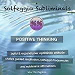 Positive Thinking - Build & Expand Your Optimistic Attitude: Chakra Guided Meditation, Solfeggio Frequencies & Subliminal Affirmations |  Solfeggio Subliminals