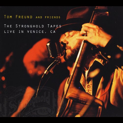 Tom Freund & Friends - Stronghold Tapes: Live in Venice Ca