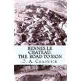 Rennes le Chateau: The Road to Sion ~ D. A. Chadwick