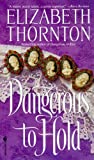Dangerous to Hold (0553574795) by Thornton, Elizabeth