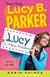 Yours Truly, Lucy B. Parker: Vote for Me!: Book 3