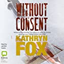 Without Consent Audiobook by Kathryn Fox Narrated by Jennifer Vuletic