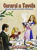 Curarsi a tavola. Ricette facili con erbe officinali