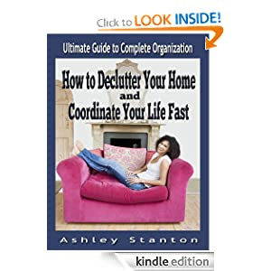 How to Declutter Your Home and Coordinate Your Life Fast: The Ultimate Guide to Complete Organization