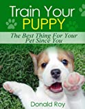 Train Your Puppy: The Best Thing For Your Pet Since You