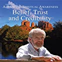 Advancing Spiritual Awareness: Belief: Trust and Credibility  by David R. Hawkins Narrated by David R. Hawkins