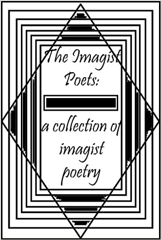 The Imagist Poets: A Collection of Imagist Poetry