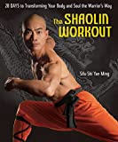 The Shaolin Workout:28 Days to Transforming Your Body and Soul the Warrior's Way