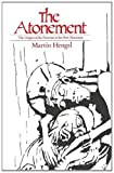 The Atonement: The Origins of the Doctrine in the New Testament (0334000424) by Hengel, Martin