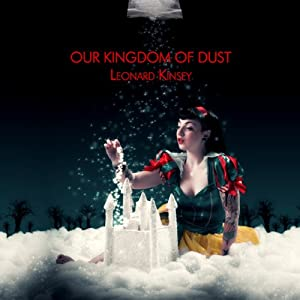 Our Kingdom of Dust | [Leonard Kinsey]