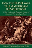 img - for How the Irish Won the American Revolution: A New Look at the Forgotten Heroes of America s War of Independence book / textbook / text book