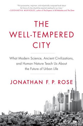 the-well-tempered-city-what-modern-science-ancient-civilizations-and-human-nature-teach-us-about-the